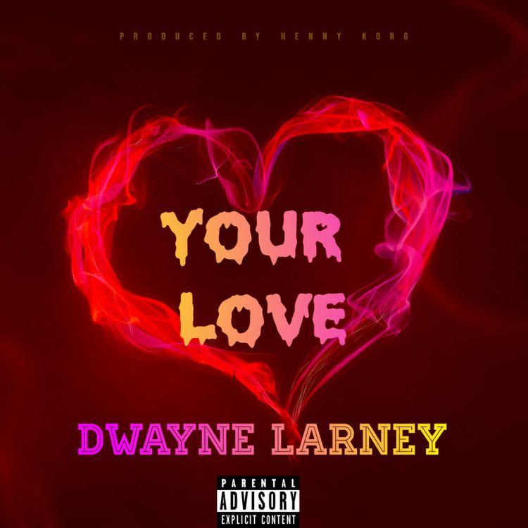 [AUDIO] Your Love - Dwayne Larney Prod By HennyKorgBeat