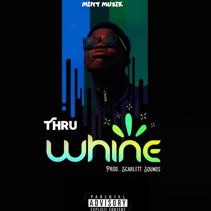 [Music] Thru - Whine