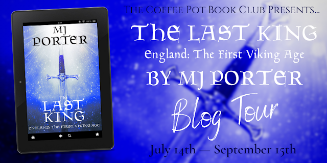 Blog Tour: The Last King: England: The First Viking Age (The Ninth Century Book 1)  By M J Porter