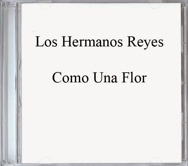 Los Hermanos Reyes-Como Una Flor-