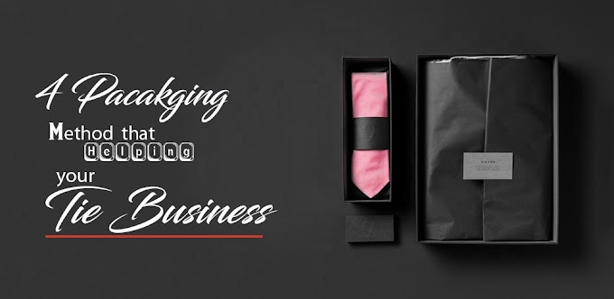 4 packaging method that Helping your Tie Business