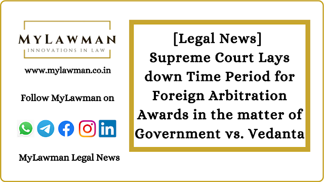 [Legal News] Supreme Court Lays down Time Period for Foreign Arbitration Awards in the matter of Government vs. Vedanta