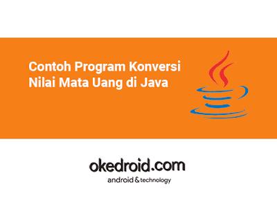 Contoh Program Konversi Nilai Mata Uang Dollar ke Rupiah ke Dollar di Java