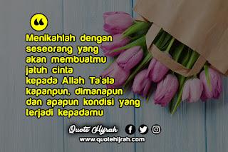 """""""Menikahlah dengan seseorang yang bisa membuatmu jatuh cinta kepada Allah Ta'ala kapanpun, dimanapun dan apapun kondisi yang sedang terjadi kepadamu"""""""