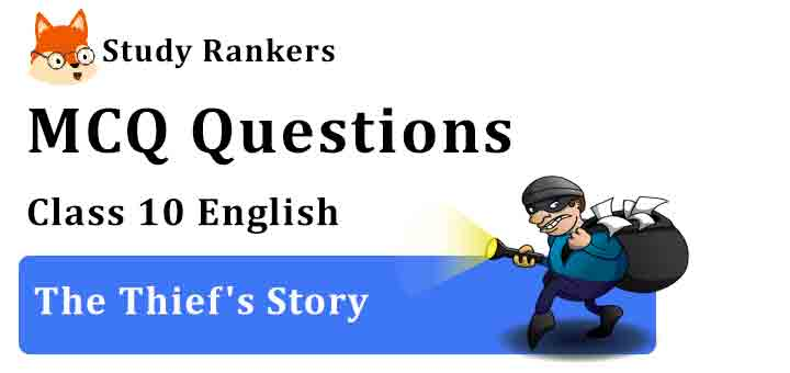 MCQ Questions for Class 10 English Chapter 2 The Thief's Story Footprints without Feet