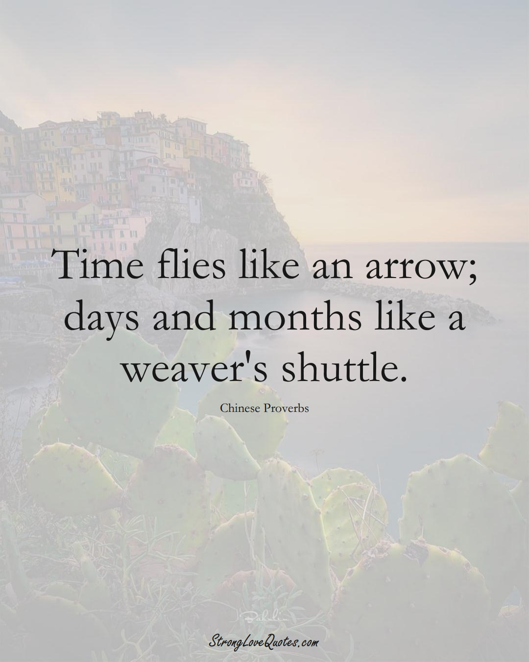 Time flies like an arrow; days and months like a weaver's shuttle. (Chinese Sayings);  #AsianSayings