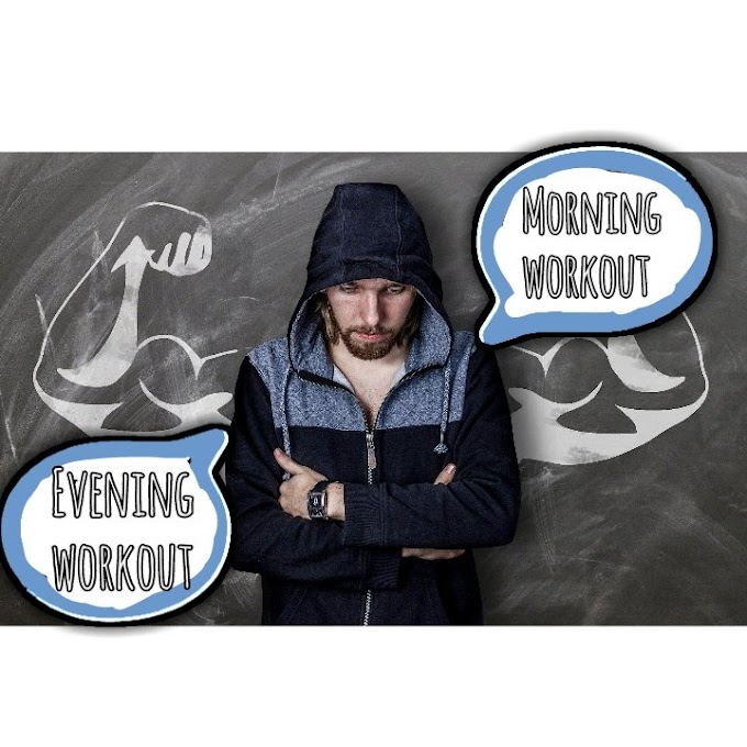 When you do the workout? Morning workout or Evening workout