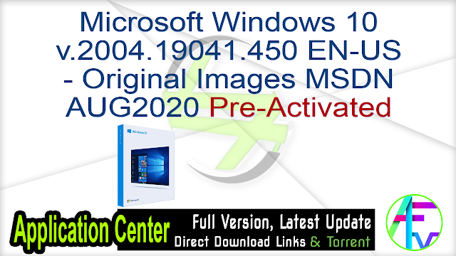 Microsoft Windows 10 v.2004.19041.450 EN-US – Original Images From Microsoft MSDN AUG2020 Pre-Activated