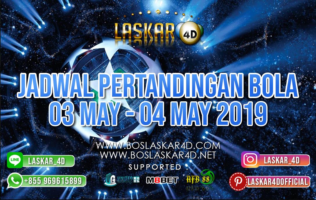 JADWAL PERTANDINGAN BOLA 03 MAY – 04 MAY 2019