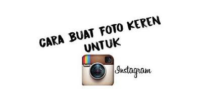 Cara Buat Foto keren untuk Instagram