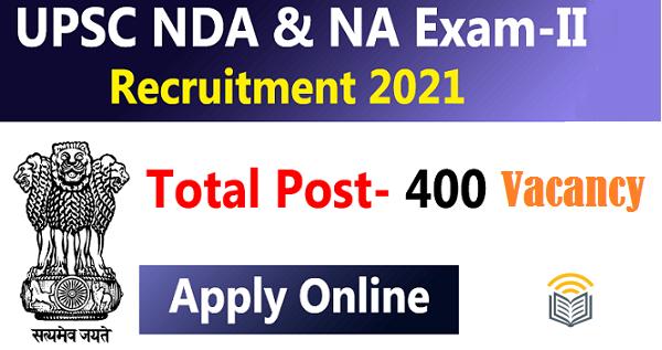 UPSC NDA II EXAM 2021 APPLY ONLINE FOR 400 POSTS
