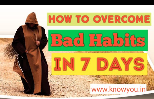 How to overcome bad habits, How to break bad habits, How to break bad habits in 7 days, How to stop bad habits addictions.