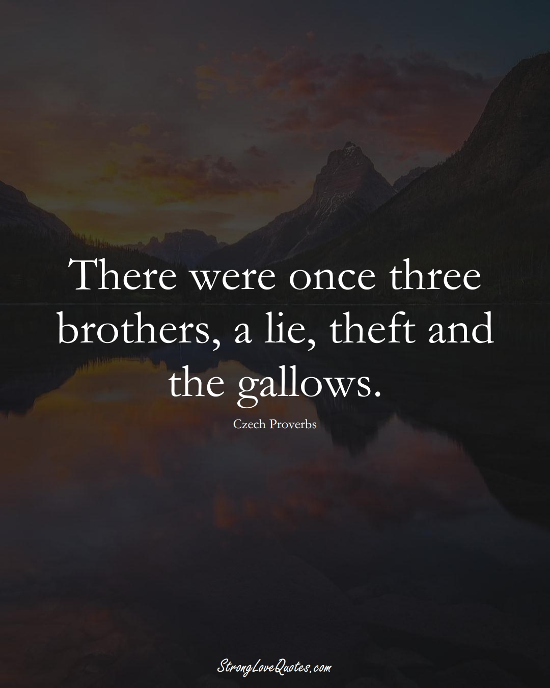 There were once three brothers, a lie, theft and the gallows. (Czech Sayings);  #EuropeanSayings