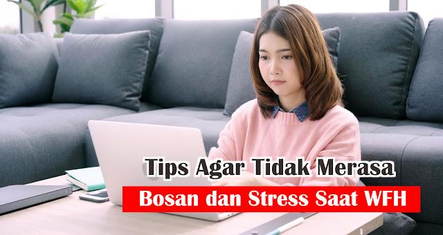 Tips Agar Tidak Merasa Bosan dan Stress Saat WFH