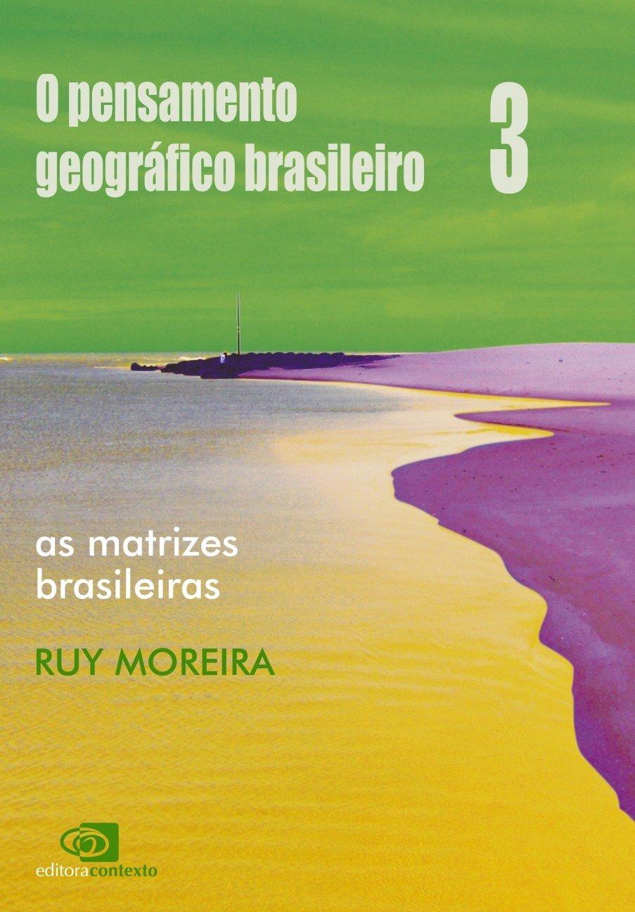 O PENSAMENTO GEOGRÁFICO BRASILEIRO: as matrizes brasileiras (Ruy Moreira)