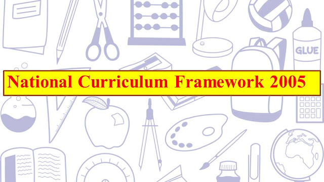 National Curriculum Framework 2005, NCF 2005, National Curriculum Framework 2005 ncert, CTET2020, Bachelor of education, www.educationphile.com