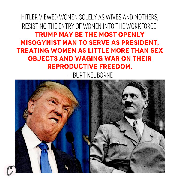 Hitler viewed women solely as wives and mothers, resisting the entry of women into the workforce. Trump may be the most openly misogynist man to serve as President, treating women as little more than sex objects and waging war on their reproductive freedom. — Burt Neuborne, The Forward