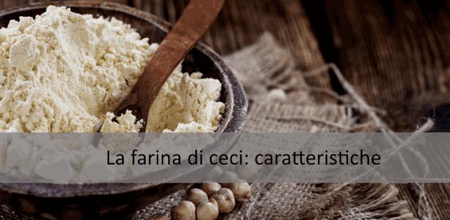 La farina di ceci: caratteristiche e come cucinarla