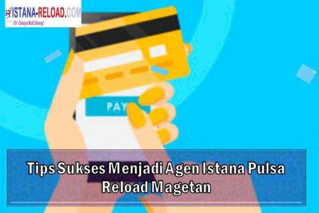 Tips Sukses Menjadi Agen Istana Pulsa Reload Magetan