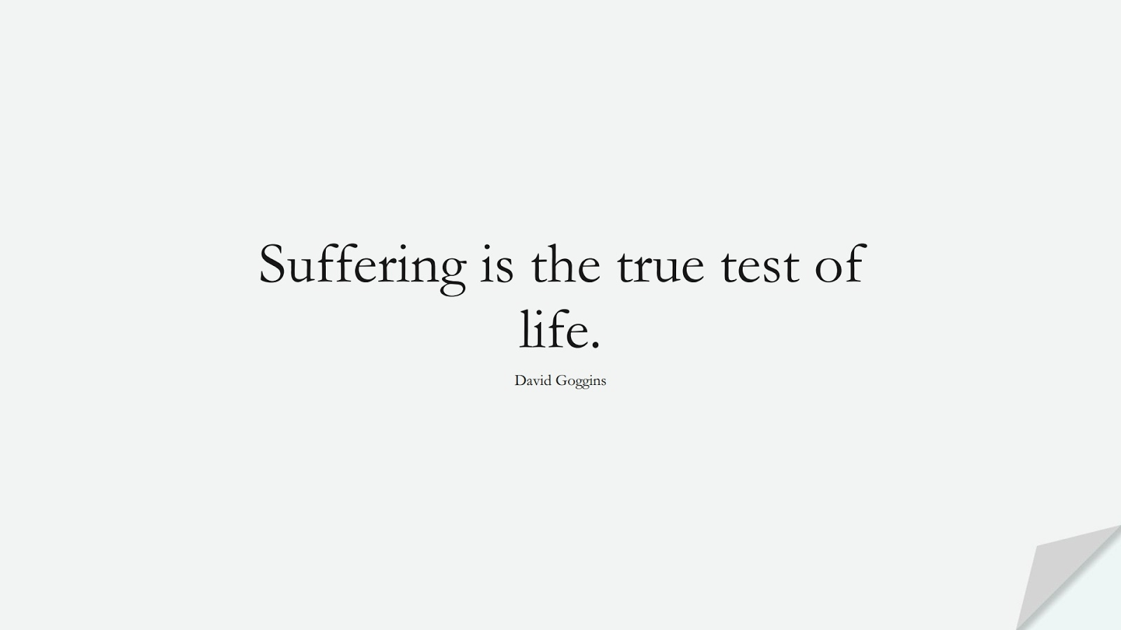 Suffering is the true test of life. (David Goggins);  #CharacterQuotes