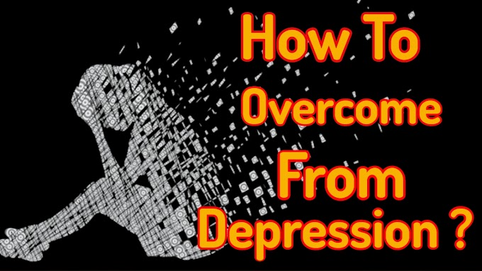 How To Overcome From Depression ?
