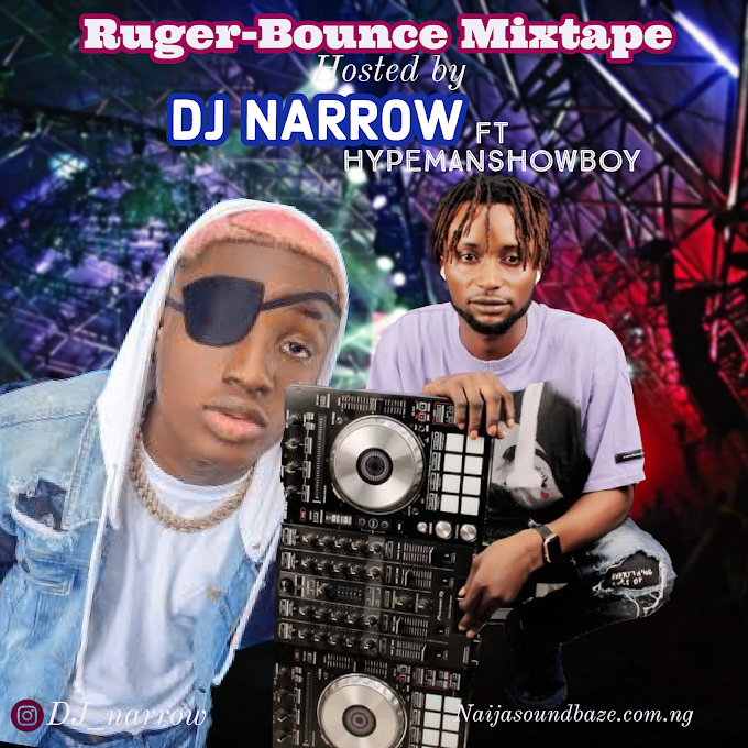 MIXTAPE: Ruger Bounce Mixtape Dj Narrow ft Hypemanshowboy