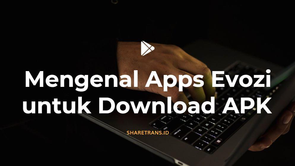 mengenal apps evozi untuk download apk google play store