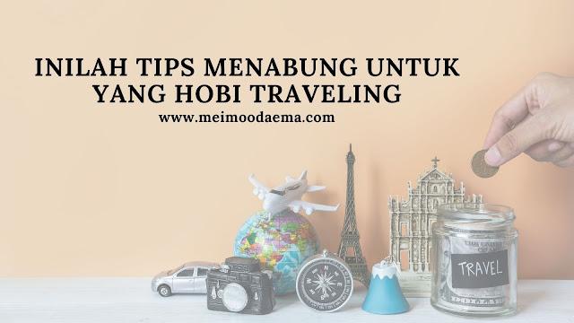inilah tips menabung untuk yang hobi traveling