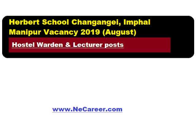 Herbert School Changangei, Imphal Manipur Vacancy 2019 (August) | Warden & Lecturer posts
