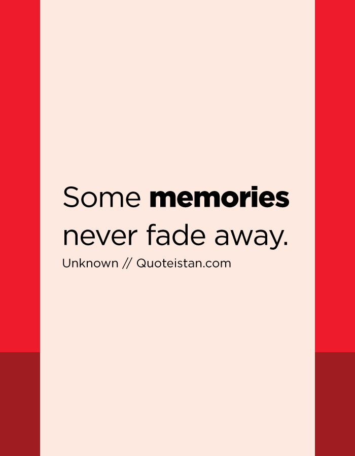Some memories never fade away.
