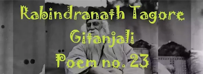 Rabindranath Tagore Gitanjali Poem no. 23 Summary and Analysis