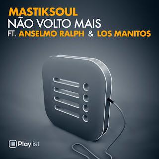 Mastiksoul Feat. Anselmo Ralph & Los Manitos - Não Volto Mai ( 2020 ) [DOWNLOAD]