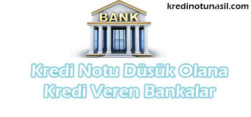 kredi notu düşük olana kredi veren bankalar