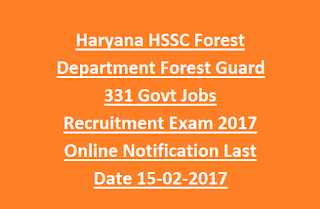 Haryana HSSC Forest Department Forest Guard 331 Govt Jobs Recruitment Exam 2017 Online Notification Last Date 15-02-2017