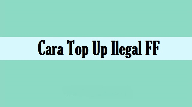 Cara Top Up Ilegal FF