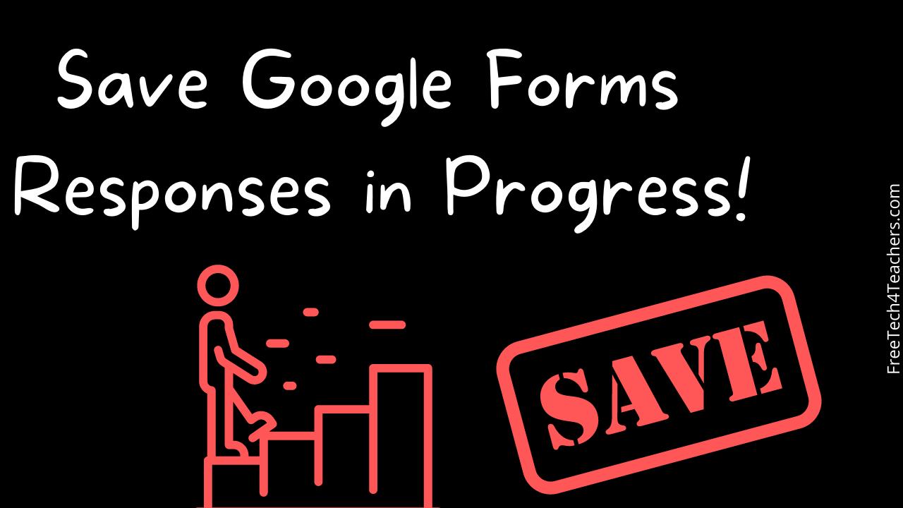 Save Google Forms Responses in Progress