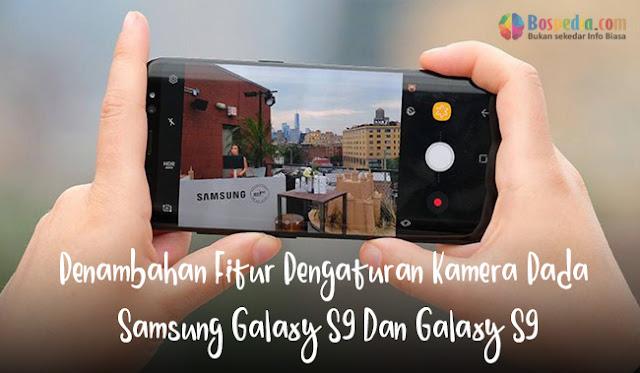 Penambahan Fitur Pengaturan Kamera Pada Samsung Galaxy S9 Dan Galaxy S9