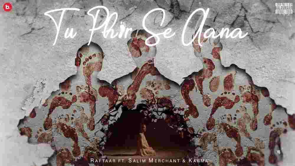 Tu Phir Se Aana Lyrics - Raftaar   Karma