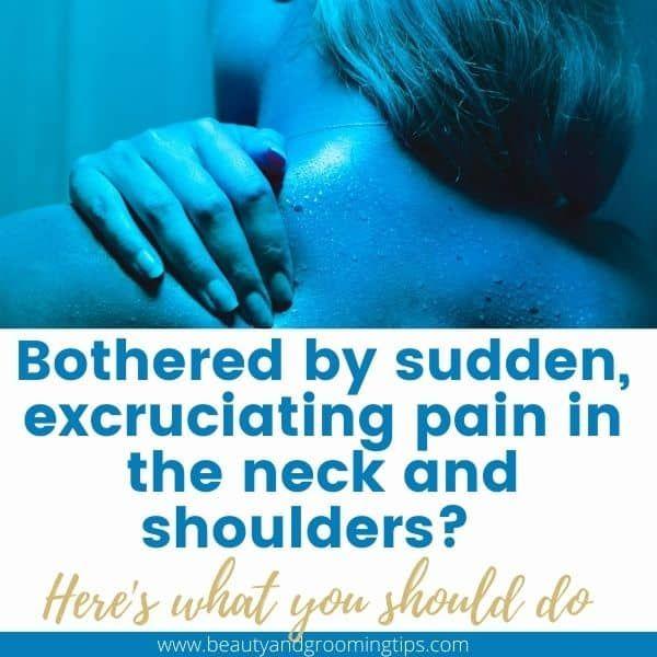 Sudden, agonizing neck pain? What remedies should you follow?