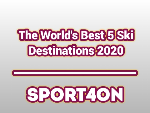 The World's Best 5 Ski Destinations 2020 - sport4on