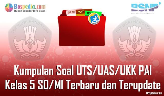 Kumpulan Soal UTS/UAS/UKK PAI Kelas 5 SD/MI Terbaru dan Terupdate