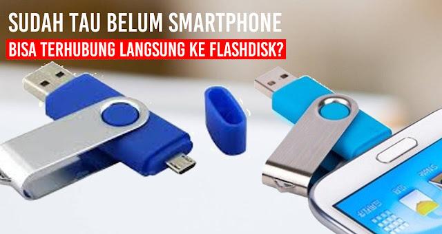 Sudah tau belum Smartphone bisa terhubung langsung ke flashdisk?