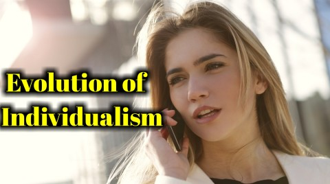 explain Evolution of Individualism with briefly