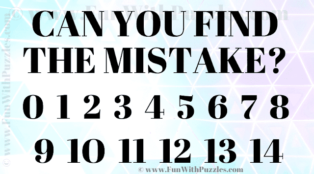 Can you find the mistake? 0 1 2 3 4 5 6 7 8 9 1O 11 12 13 14