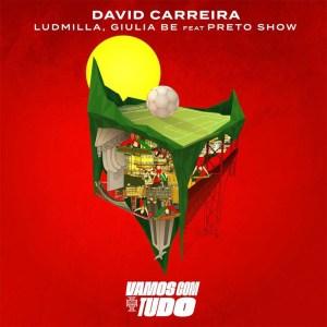 David Carreira – Vamos Com Tudo feat Giulia Be Ludmilla & Preto Show - Vamos Com Tudo