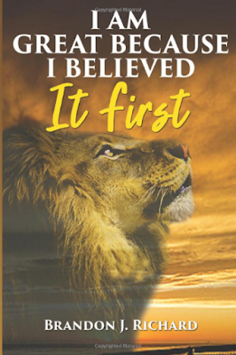 Front cover image of I AM GREAT BECAUSE I BELIEVED IT FIRST by Brandon Richard