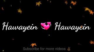Hawayein Whatsapp Status Love Video