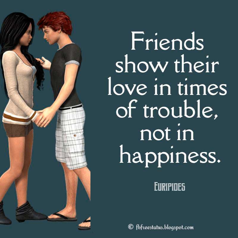 Euripides Love Quote, Friends show their love in times of trouble, not in happiness