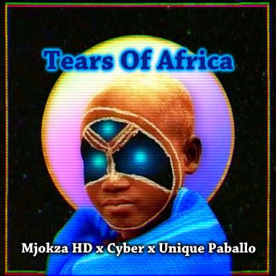 Mjokza HD x Cyber x Unique Paballo - Tears Of Africa