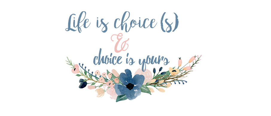 LIFE is CHOICES